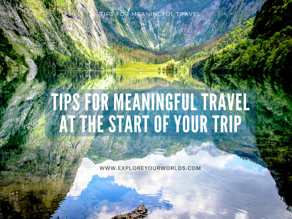 Meaningful travel tips for the start of your trip.